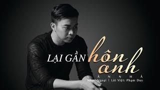 LẠI GẦN HÔN ANH/ LÂN NHÃ/ MUSIC VIDEO OFFICIAL