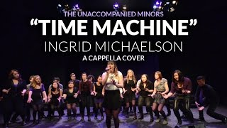 Time Machine (Ingrid Michaelson) - The Unaccompanied Minors A Cappella Cover