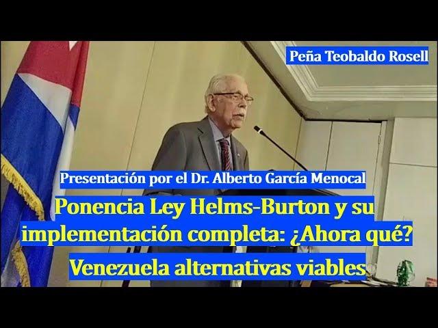 Dr. Alberto García Menocal - Presentación de la Ponencia Ley Helms-Burton