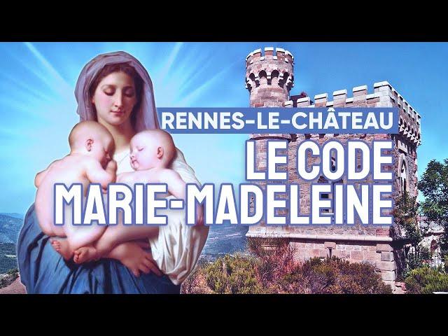 Rennes-le-Château - Le code Marie-Madeleine.