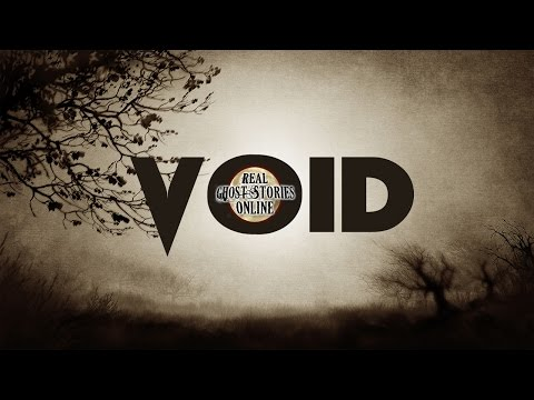 Void | Ghost Stories, Paranormal, Supernatural, Hauntings, Horror