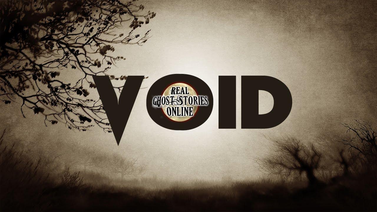 Void | Ghost Stories, Paranormal, Supernatural, Hauntings, Horror