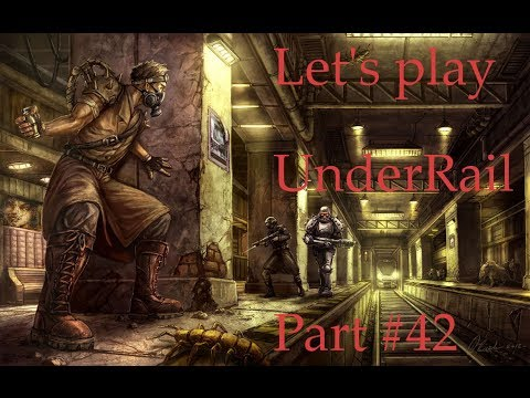 Let's Play UnderRail Part 42 |