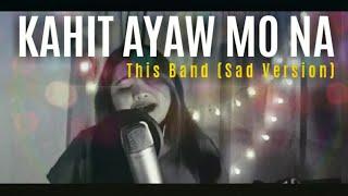 This Band | Kahit Ayaw Mo Na (Sad Version)
