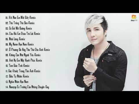 Lâm Chấn Khang Remix 2017 - Những Ca Khúc Hay Nhất Của Lâm Chấn Khang Remix 2017