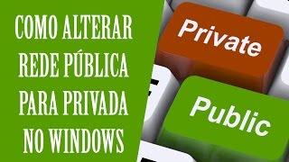 Como mudar de rede pública para doméstica (privada) no Windows 7, 8.1 e 10?