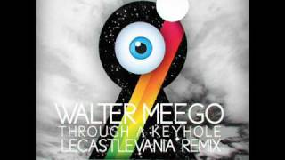 Walter Meego - Through A Keyhole (Le Castle Vania Remix)