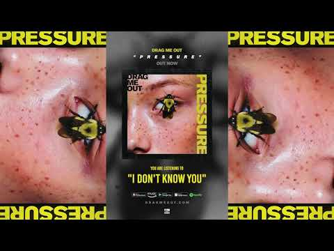 DRAG ME OUT - I Don't Know You