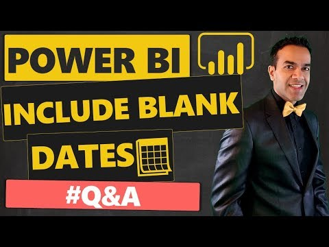 How to Always Include Blank Dates in Power BI #Q&A