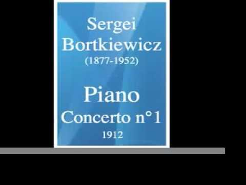 Sergei Bortkiewicz (1877-1952) : Piano Concerto No. 1 (1912) **MUST HEAR**