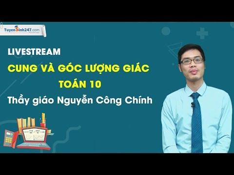 Cung và góc lượng giác - Môn toán 10 - Thầy giáo Nguyễn Công Chính