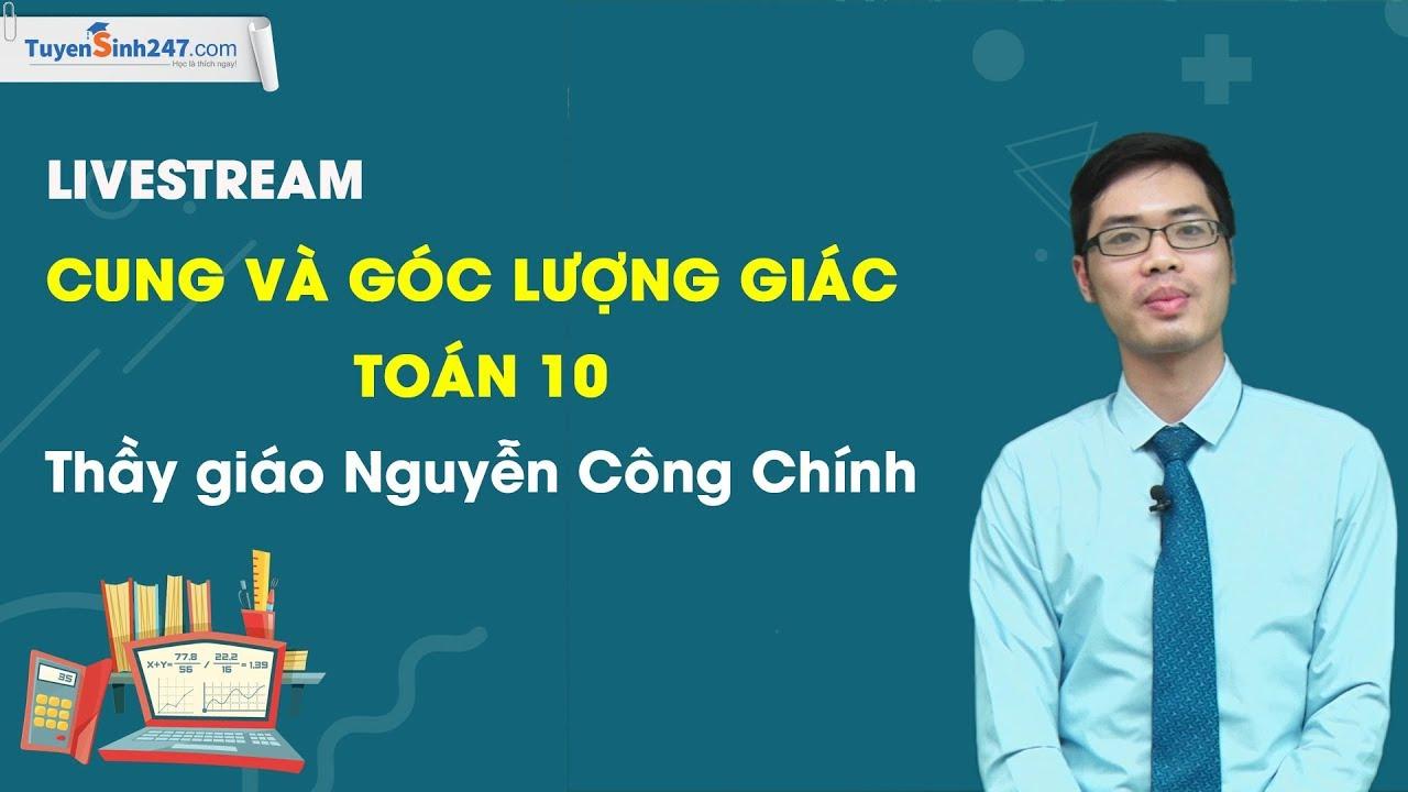 Cung và góc lượng giác – Môn toán 10 – Thầy giáo Nguyễn Công Chính