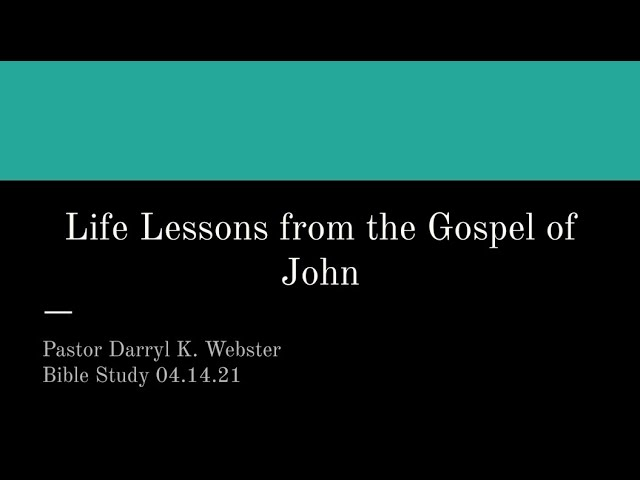 Life Lessons from the Gospel of John | Bible Study | 04 14 21