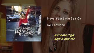 Avril Lavigne  - Move Your Little Self On | Áudio | Legendado | Tradução