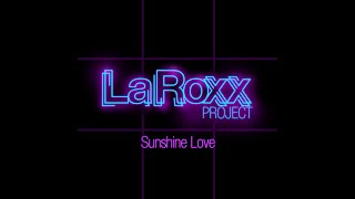 LaRoxx Project - Sunshine Love (Extended Version With Lyrics)