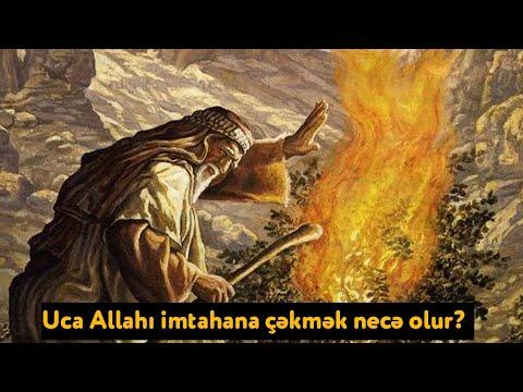 Uca Allahı imtahana çəkmək necə olur?