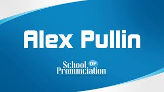 Learn How To Pronounce Alex Pullin