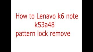How toLenavo k6 note k53a48 pattern lock remove,Lenavo k53a48 k6 Note hard reset