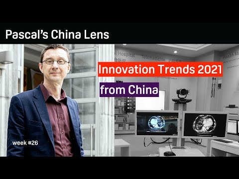 China's Innovation Trends 2021 - Pascal's China Lens week 26