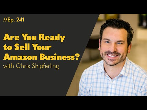 Everybody Wants to Sell Their Amazon Business, but Are You Actually Ready? – 241