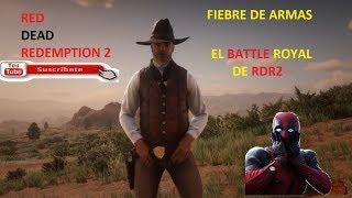 RED DEAD REDEMPTION 2  PROBANDO FIEBRE DE ARMAS EL BATTLE ROYAL  DE RDR2