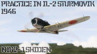 Practice in IL-2 Sturmovik 1946: N1K2-J Shiden (And Test Video)