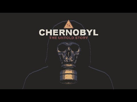CHERNOBYL: The Untold Story - Official Trailer