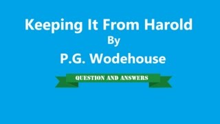 Keeping It From Harold By P.G. Wodehouse | Question And Answers