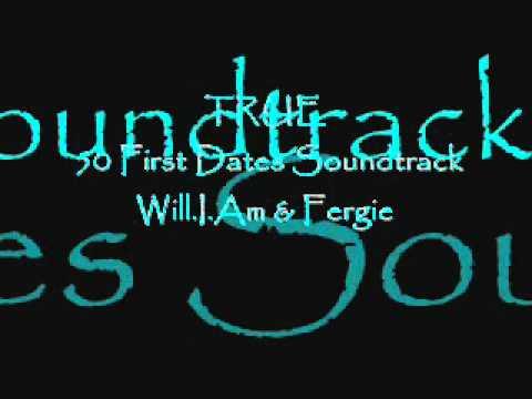 True  50 First Dates Soundtrack  WillIAm & Fergie
