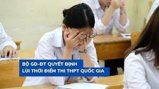Bộ Giáo dục - Đào tạo quyết định lùi thời điểm thi THPT Quốc gia