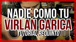 NADIE COMO TU - Virlan Garcia - Tutorial - REQUINTO - Como tocar en Guitarra
