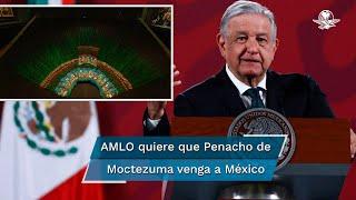 """AMLO pide a Gutiérrez Müller """"insistir"""" a Austria para traer Penacho de Moctezuma a México"""