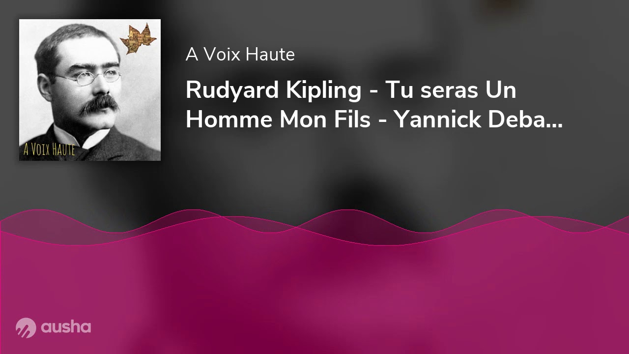 Rudyard Kipling - Tu seras Un Homme Mon Fils - Yannick Debain..m - YouTube