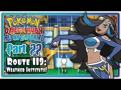 Pokemon Omega Ruby and Alpha Sapphire - Part 22: Route 119 | Weather Institute & Shelly!  (FaceCam)