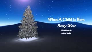Barry West - When A Child Is Born (Original song by Johnny Mathis)