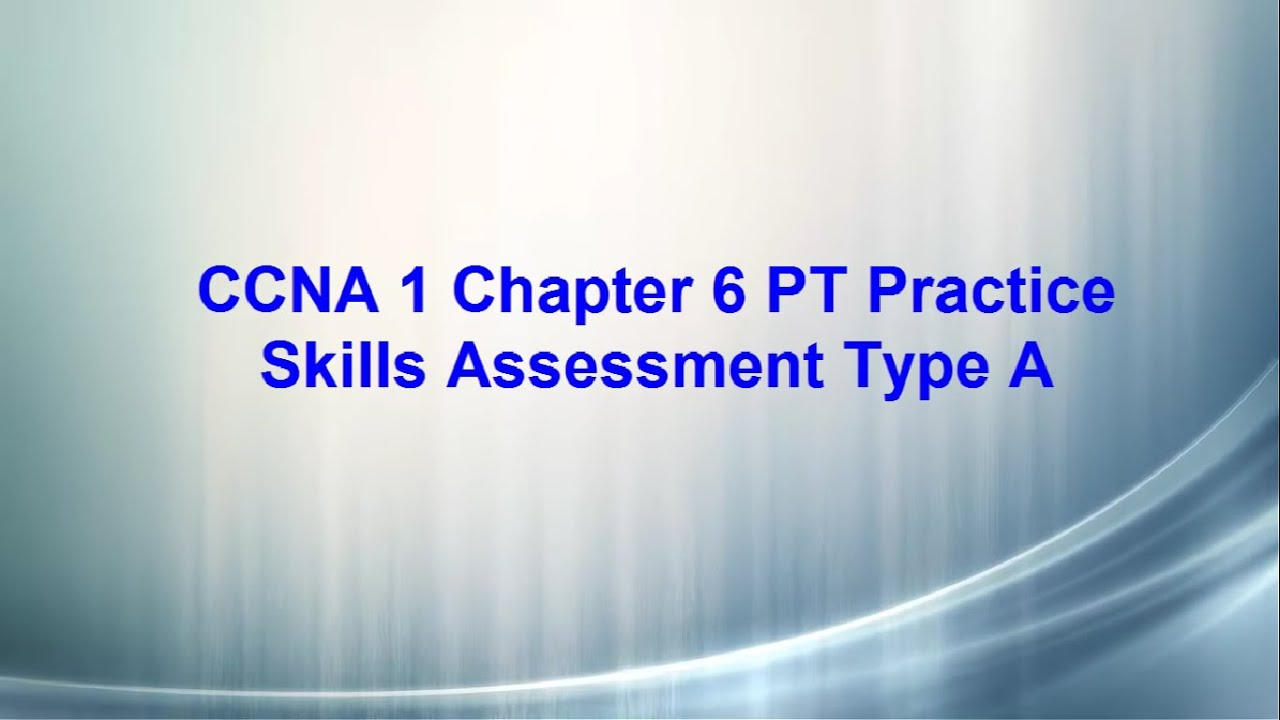 CCNA 1 Chapter 6 PT Practice Skills Assessment Type A 100%