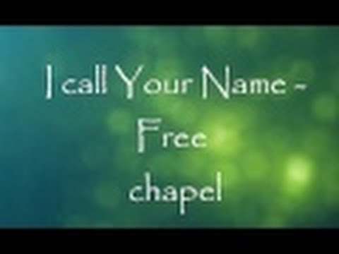 I call your Name - Free Chapel