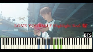 Video BTS (방탄소년단) -LOVE YOURSELF Highlight Reel_'起' (SMYANG) PIANO SYNTHESIA + SHEETS download MP3, 3GP, MP4, WEBM, AVI, FLV Agustus 2018