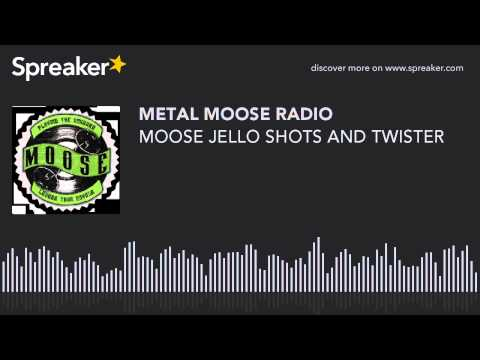 MOOSE JELLO SHOTS AND TWISTER (made with Spreaker)