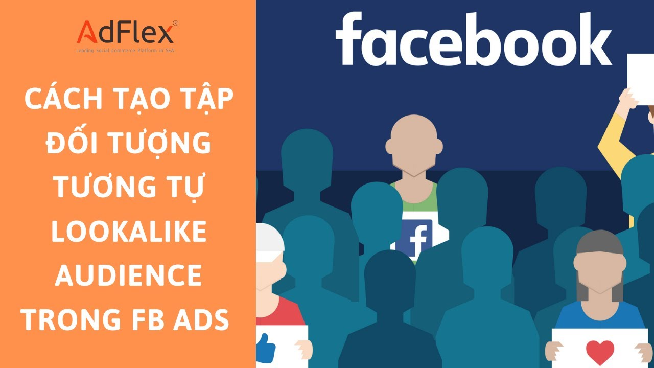 FACEBOOK ADS Cách Tạo Tệp Đối tượng tương tự LOOKALIKE AUDIENCE  để Target hiệu quả