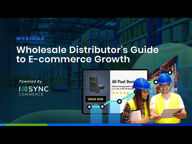 Webinar: Wholesale Distributor's Guide to E-commerce Growth | INSYNC COMMERCE