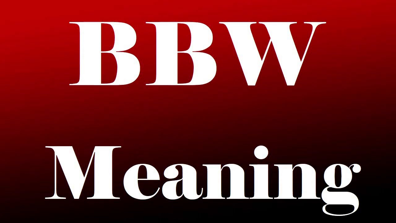 maxresdefault - BBW Meaning - What Does BBW Mean?