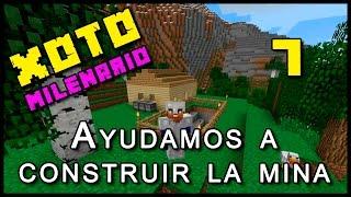 Xoto Milenario | 7 - Ayudando a construir la mina | Minecraft 1.7.10 + Mod's
