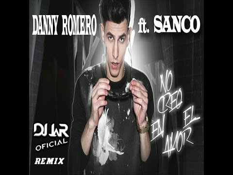 Danny Romero - No Creo en el Amor ft. Sanco ( DJ JaR Oficial REMIX)