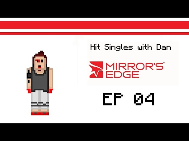 [Hit Singles] Mirrors Edge: Episode 4 - Schedules