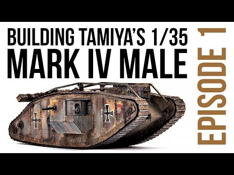 Building Tamiya's Mark IV Male Episode 1 - Full Video Build