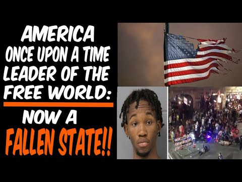 AMERICA ONCE UPON A TIME LEADER OF THE FREE WORLD: NOW A FALLEN STATE!