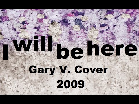 I WILL BE HERE - with chords (Gary V. Cover)