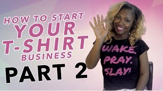 How To Start Your T-Shirt Business! - Part 2