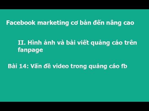 Facebook marketing cơ bản đến nâng cao - Những vấn đề video trong quảng cáo facebook - Bài 14